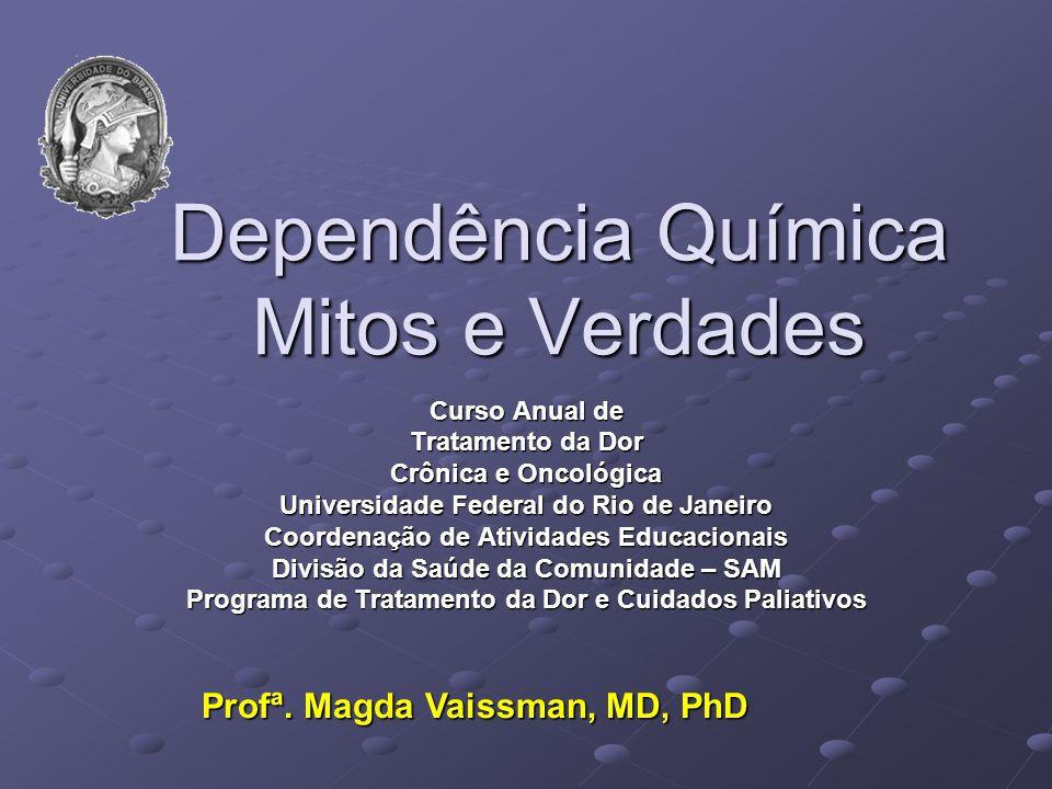 Dependência Química Mitos e Verdades Curso Anual de Tratamento da Dor Crônica e Oncológica Universidade Federal do Rio de Janeiro Coordenação de Ativi