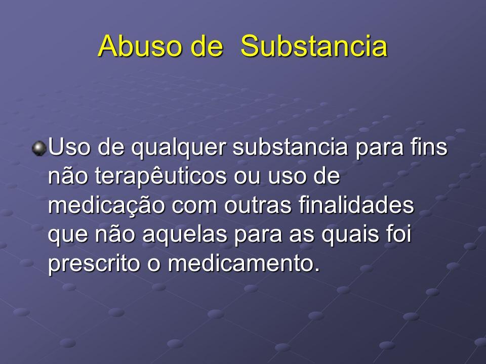 Abuso de Substancia Uso de qualquer substancia para fins não terapêuticos ou uso de medicação com outras finalidades que não aquelas para as quais foi