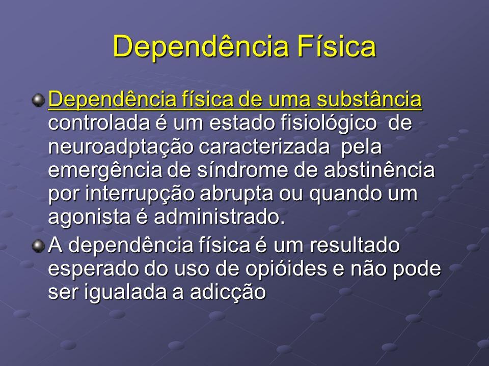 Dependência Física Dependência física de uma substância controlada é um estado fisiológico de neuroadptação caracterizada pela emergência de síndrome
