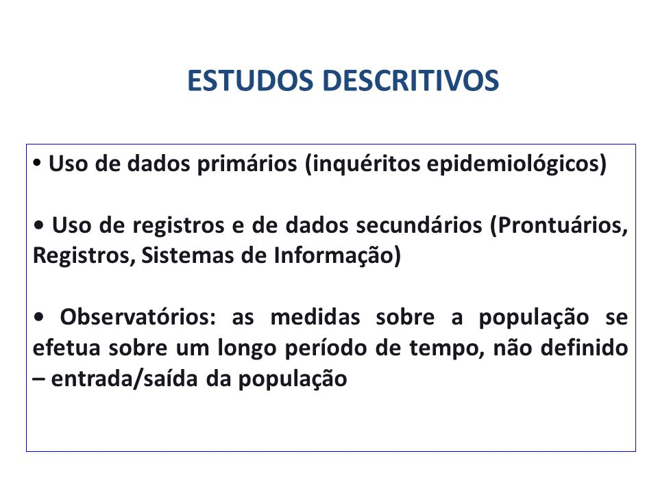 Uso de dados primários (inquéritos epidemiológicos) Uso de registros e de dados secundários (Prontuários, Registros, Sistemas de Informação) Observató