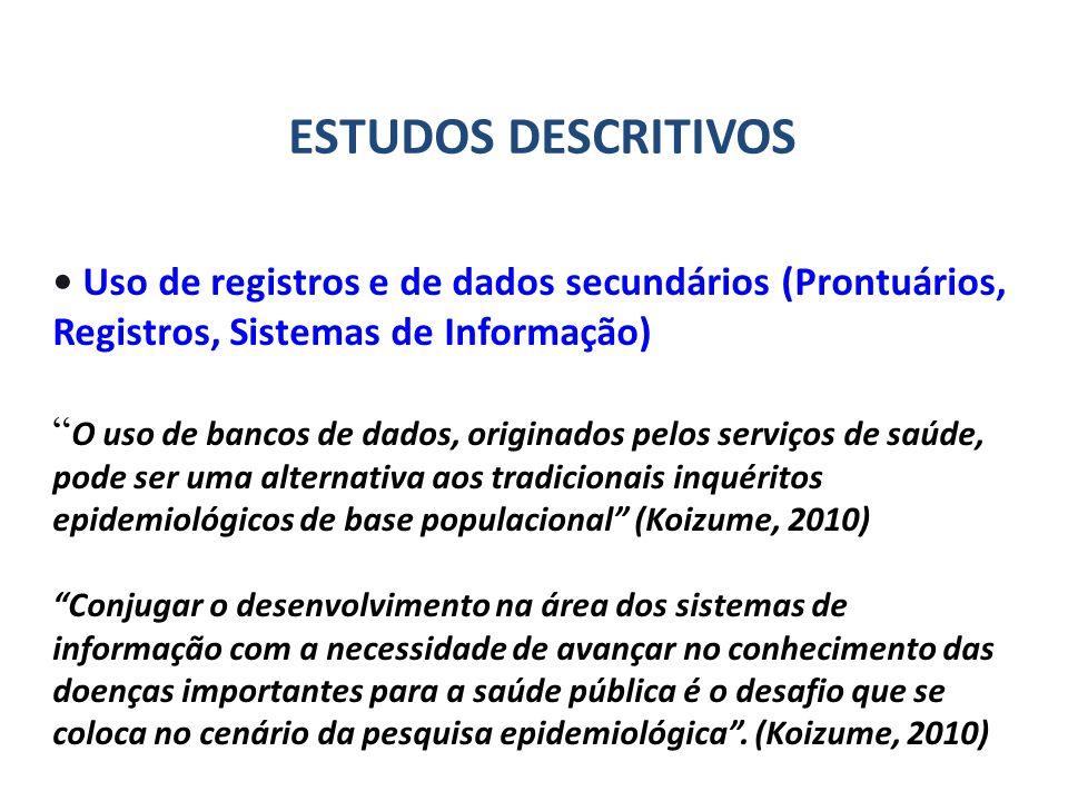 Uso de registros e de dados secundários (Prontuários, Registros, Sistemas de Informação) O uso de bancos de dados, originados pelos serviços de saúde,
