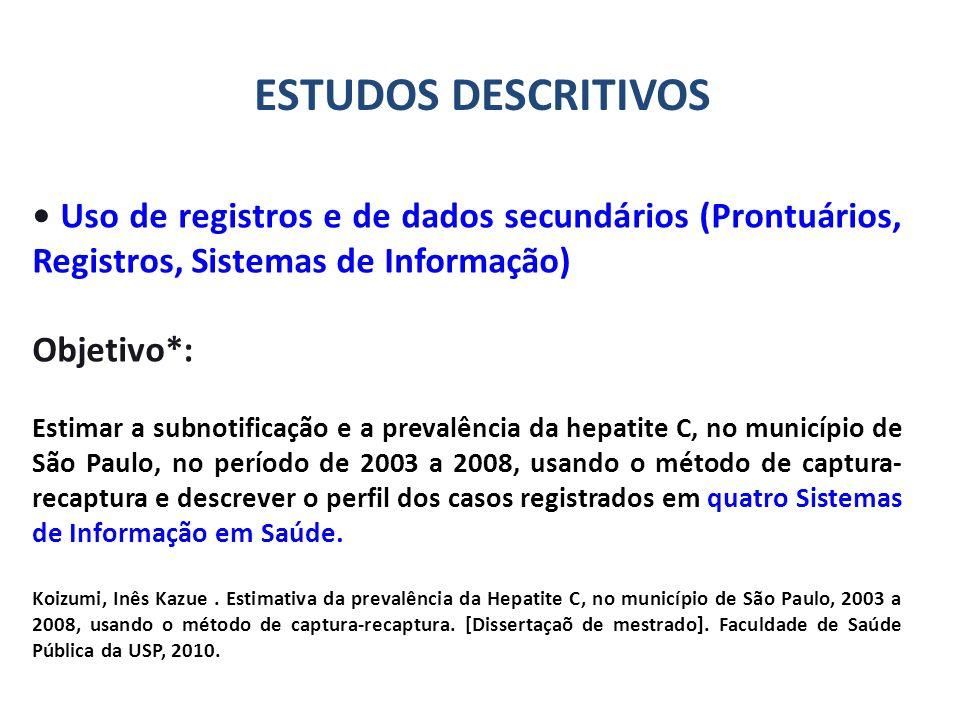 Uso de registros e de dados secundários (Prontuários, Registros, Sistemas de Informação) Objetivo*: Estimar a subnotificação e a prevalência da hepati