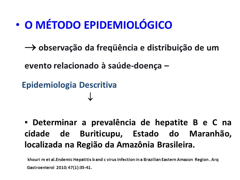 O MÉTODO EPIDEMIOLÓGICO observação da freqüência e distribuição de um evento relacionado à saúde-doença – Epidemiologia Descritiva Determinar a preval