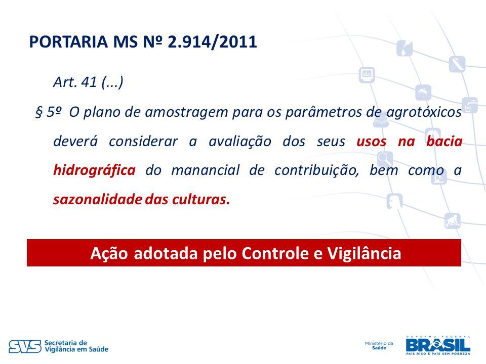 PORTARIA MS Nº 2.914/2011 Art. 41 (...) § 5º O plano de amostragem para os parâmetros de agrotóxicos deverá considerar a avaliação dos seus usos na ba