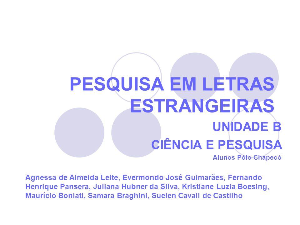 PESQUISA EM LETRAS ESTRANGEIRAS UNIDADE B CIÊNCIA E PESQUISA Alunos Pólo Chapecó Agnessa de Almeida Leite, Evermondo José Guimarães, Fernando Henrique