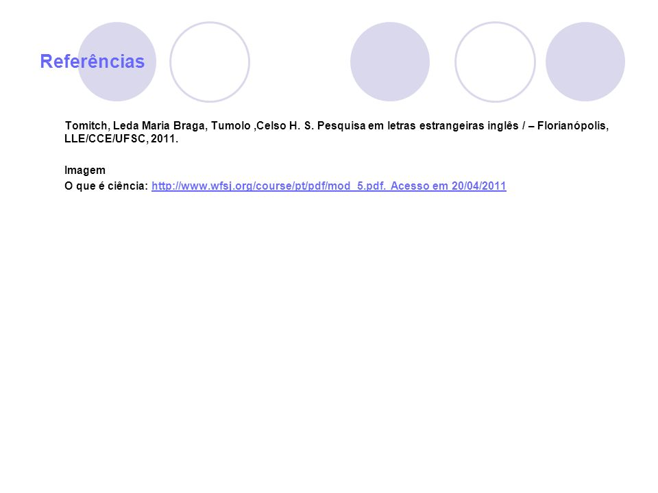 Referências Tomitch, Leda Maria Braga, Tumolo,Celso H. S. Pesquisa em letras estrangeiras inglês / – Florianópolis, LLE/CCE/UFSC, 2011. Imagem O que é