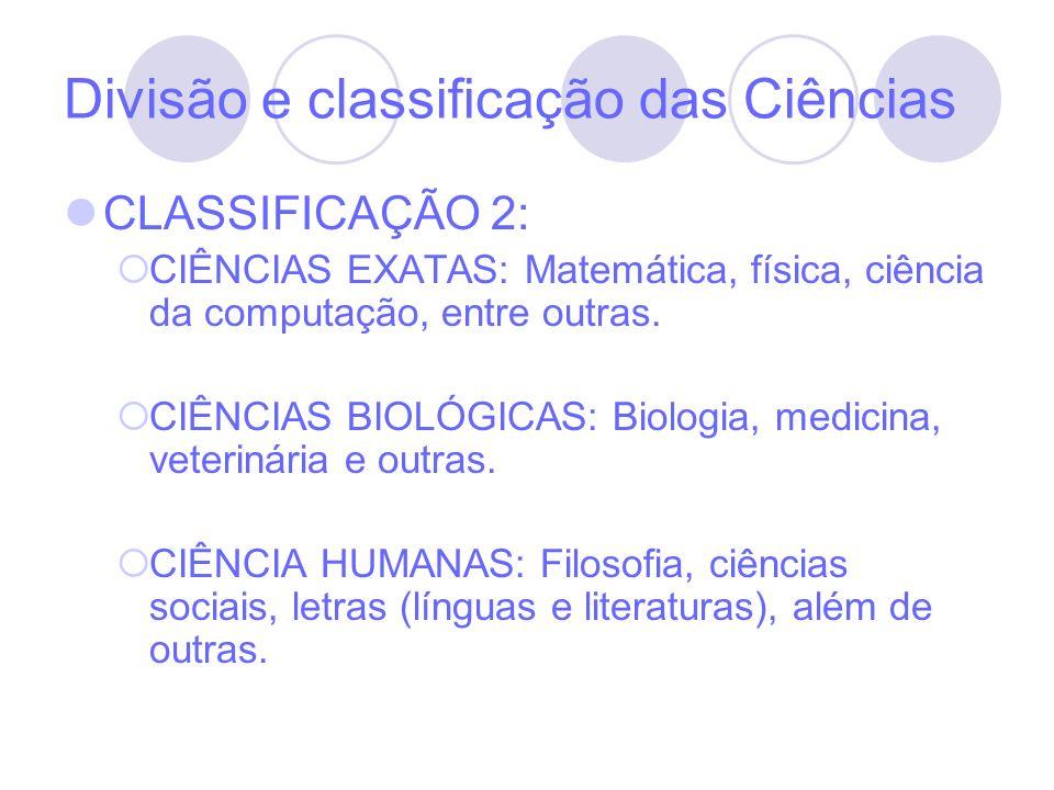 Divisão e classificação das Ciências CLASSIFICAÇÃO 2: CIÊNCIAS EXATAS: Matemática, física, ciência da computação, entre outras. CIÊNCIAS BIOLÓGICAS: B