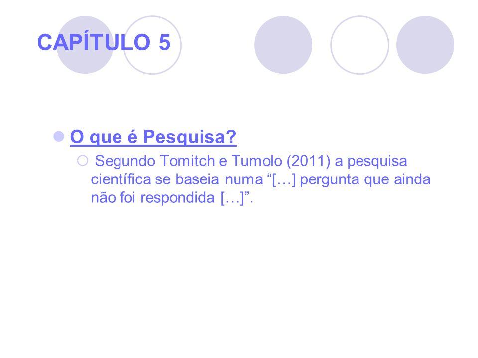 CAPÍTULO 5 O que é Pesquisa? Segundo Tomitch e Tumolo (2011) a pesquisa científica se baseia numa […] pergunta que ainda não foi respondida […].
