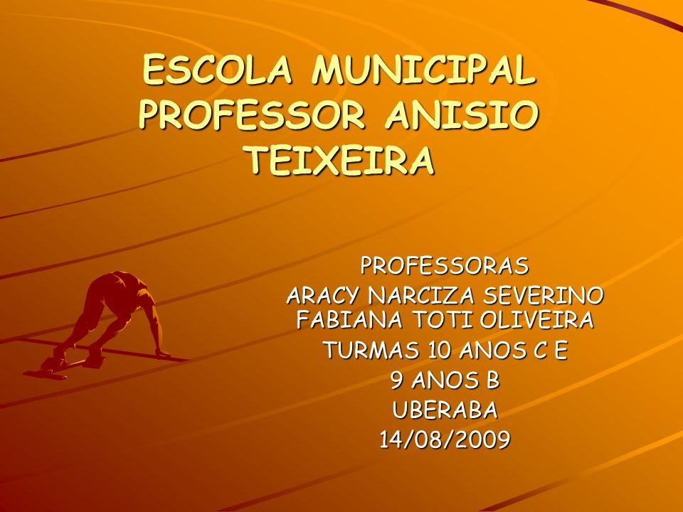 ESCOLA MUNICIPAL PROFESSOR ANISIO TEIXEIRA PROFESSORAS ARACY NARCIZA SEVERINO FABIANA TOTI OLIVEIRA TURMAS 10 ANOS C E 9 ANOS B UBERABA14/08/2009