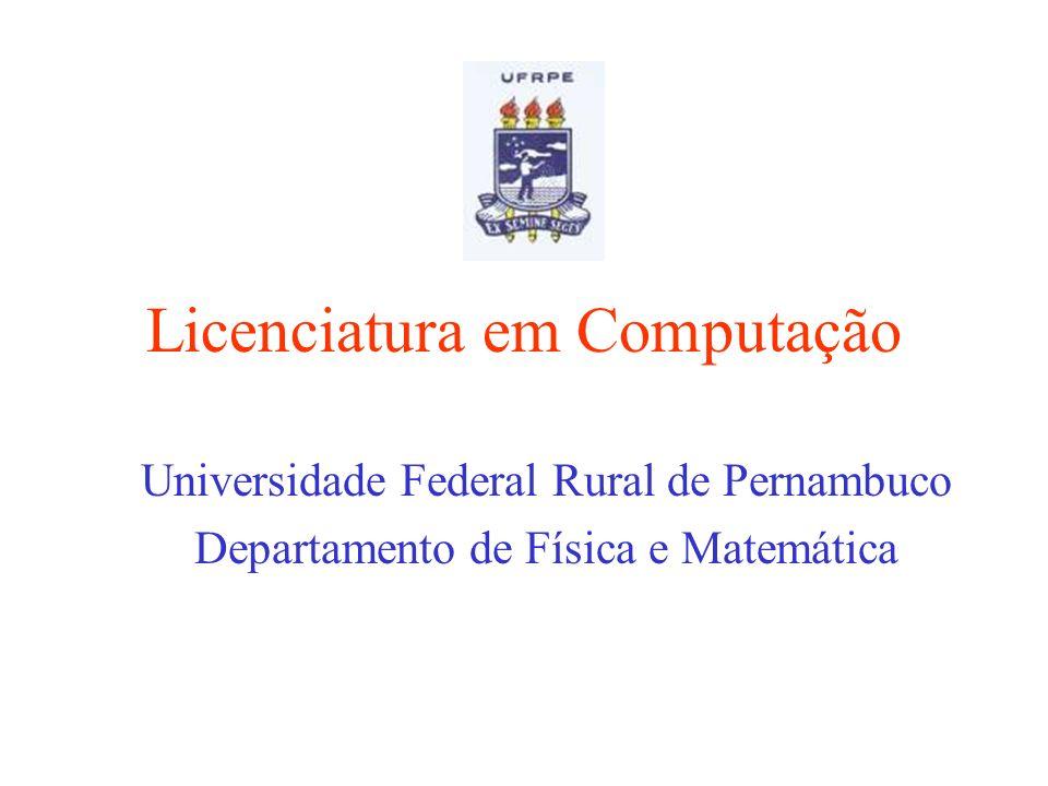 Licenciatura em Computação Universidade Federal Rural de Pernambuco Departamento de Física e Matemática