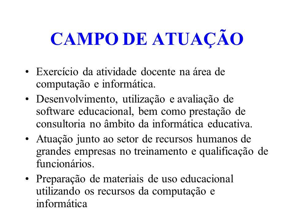 CAMPO DE ATUAÇÃO Exercício da atividade docente na área de computação e informática. Desenvolvimento, utilização e avaliação de software educacional,