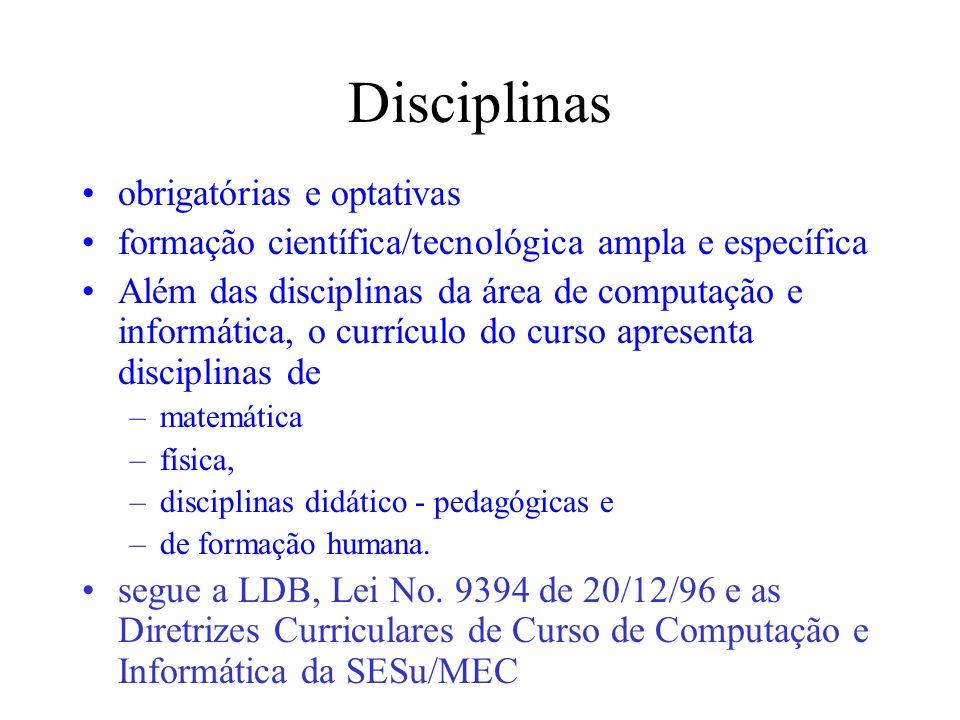 Disciplinas obrigatórias e optativas formação científica/tecnológica ampla e específica Além das disciplinas da área de computação e informática, o cu