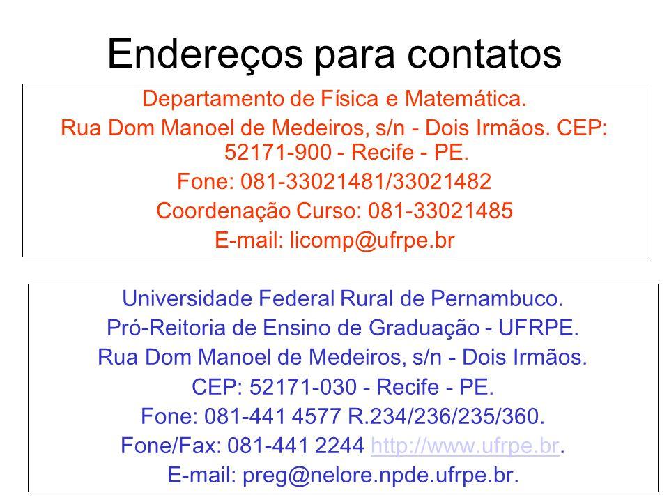 Endereços para contatos Departamento de Física e Matemática. Rua Dom Manoel de Medeiros, s/n - Dois Irmãos. CEP: 52171-900 - Recife - PE. Fone: 081-33