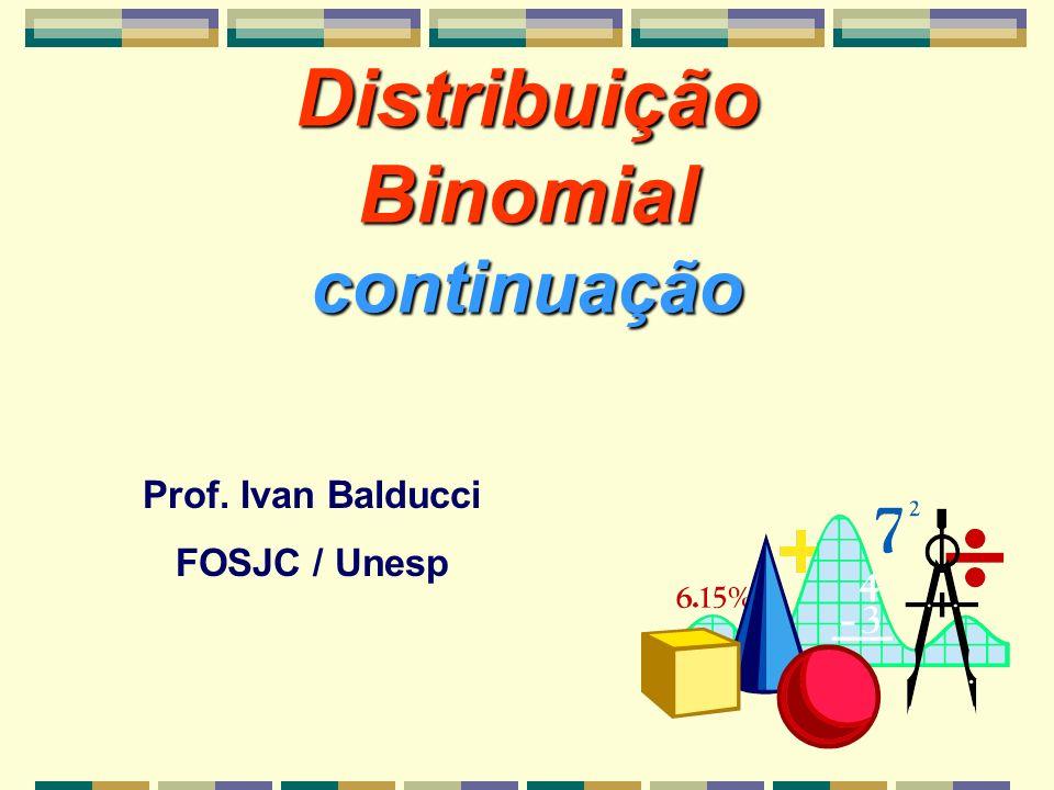 Distribuição Binomial continuação Prof. Ivan Balducci FOSJC / Unesp