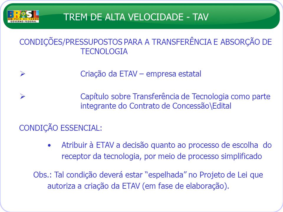 TREM DE ALTA VELOCIDADE - TAV CONDIÇÃO ESSENCIAL: Atribuir à ETAV a decisão quanto ao processo de escolha do receptor da tecnologia, por meio de proce