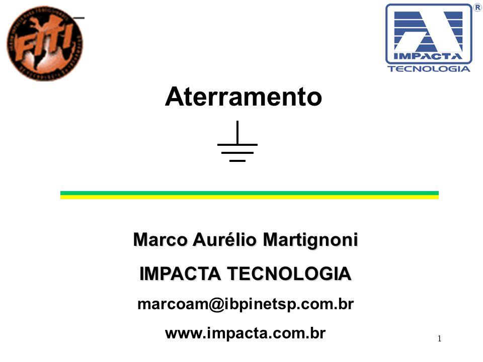 1 Aterramento Marco Aurélio Martignoni IMPACTA TECNOLOGIA marcoam@ibpinetsp.com.br www.impacta.com.br