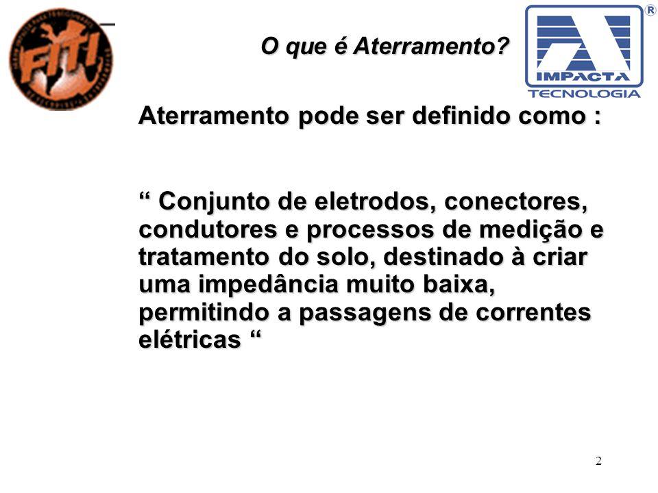 2 O que é Aterramento? Aterramento pode ser definido como : Conjunto de eletrodos, conectores, condutores e processos de medição e tratamento do solo,