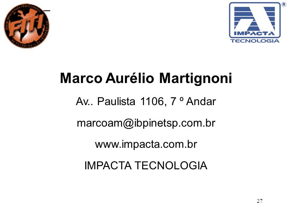 27 Marco Aurélio Martignoni Av.. Paulista 1106, 7 º Andar marcoam@ibpinetsp.com.br www.impacta.com.br IMPACTA TECNOLOGIA