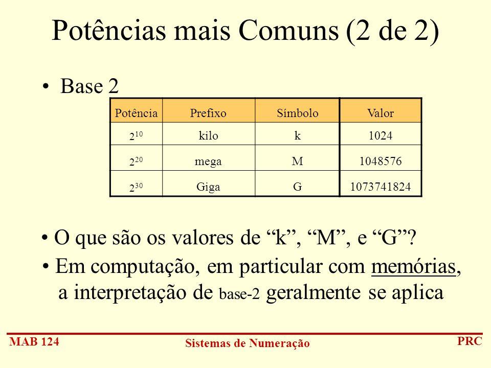 MAB 124 Sistemas de Numeração PRC Potências mais Comuns (2 de 2) Base 2 PotênciaPrefixoSímbolo 2 10 kilok 2 20 megaM 2 30 GigaG Valor 1024 1048576 107