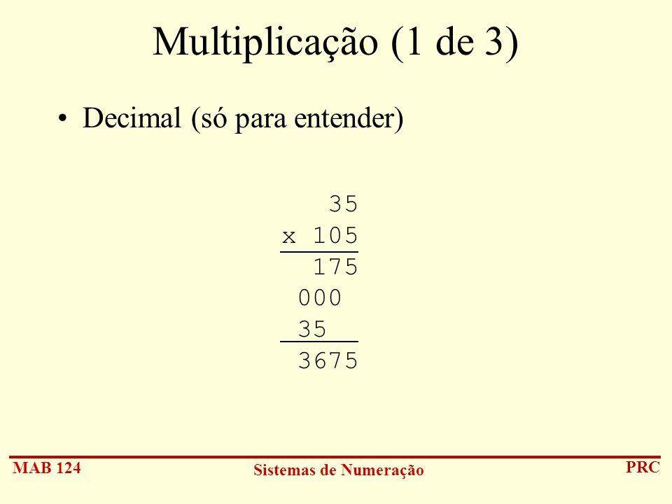 MAB 124 Sistemas de Numeração PRC Multiplicação (1 de 3) Decimal (só para entender) 35 x 105 175 000 35 3675