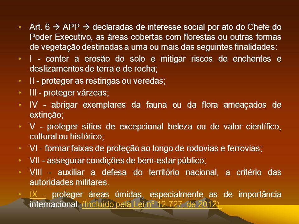 Art. 6 APP declaradas de interesse social por ato do Chefe do Poder Executivo, as áreas cobertas com florestas ou outras formas de vegetação destinada