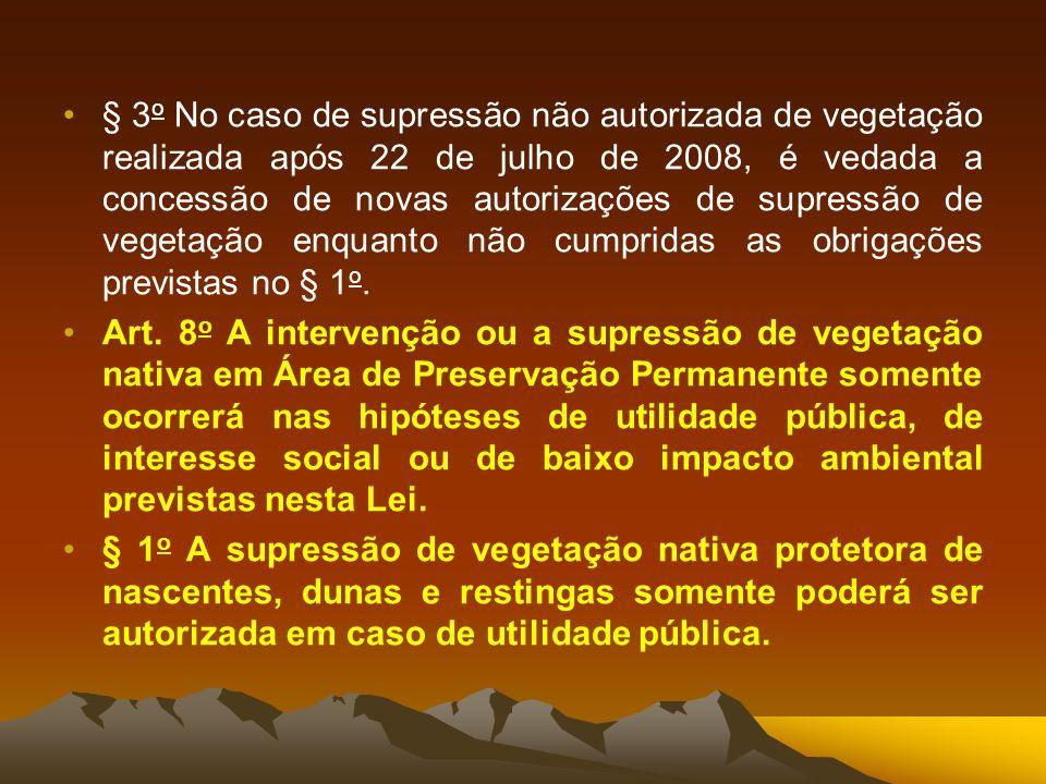 § 3 o No caso de supressão não autorizada de vegetação realizada após 22 de julho de 2008, é vedada a concessão de novas autorizações de supressão de