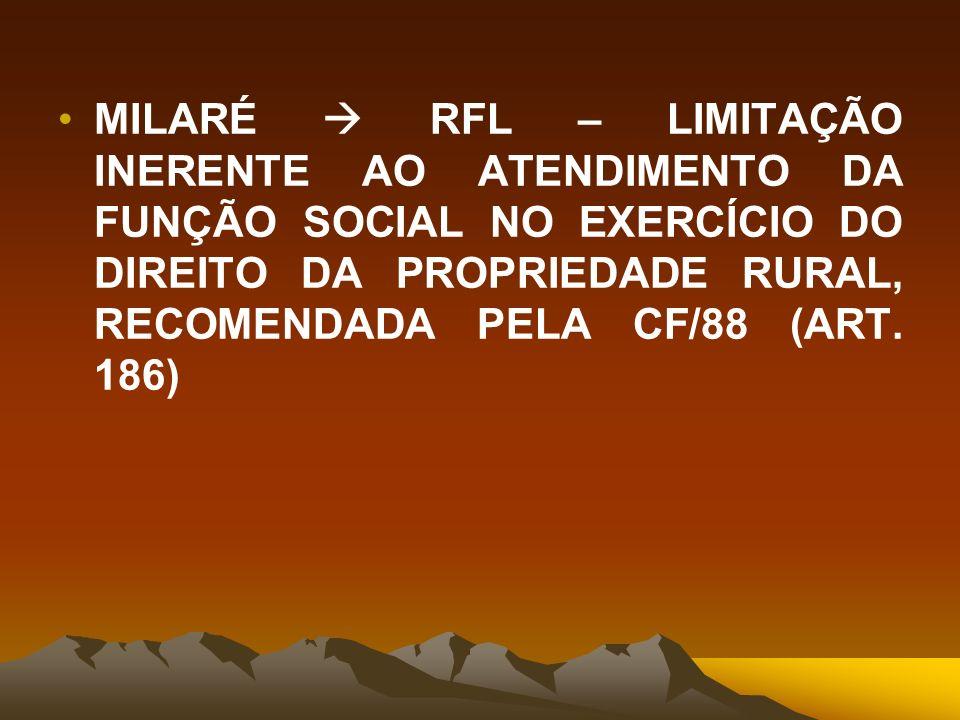 MILARÉ RFL – LIMITAÇÃO INERENTE AO ATENDIMENTO DA FUNÇÃO SOCIAL NO EXERCÍCIO DO DIREITO DA PROPRIEDADE RURAL, RECOMENDADA PELA CF/88 (ART. 186)