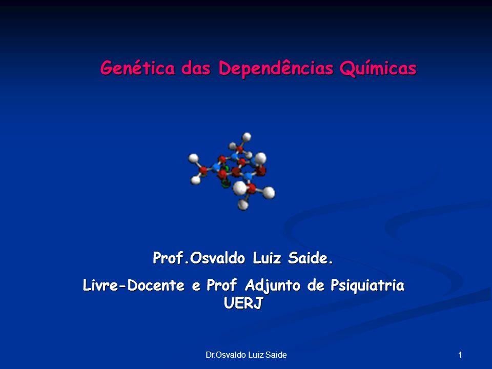 1Dr.Osvaldo Luiz Saide Prof.Osvaldo Luiz Saide. Livre-Docente e Prof Adjunto de Psiquiatria UERJ Genética das Dependências Químicas