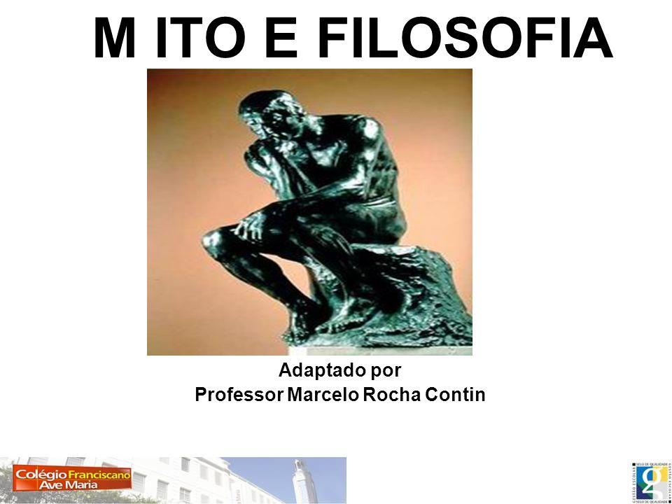 M ITO E FILOSOFIA Adaptado por Professor Marcelo Rocha Contin