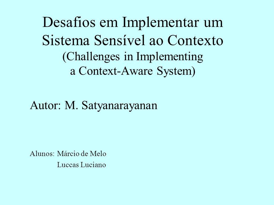 Desafios em Implementar um Sistema Sensível ao Contexto (Challenges in Implementing a Context-Aware System) Autor: M.
