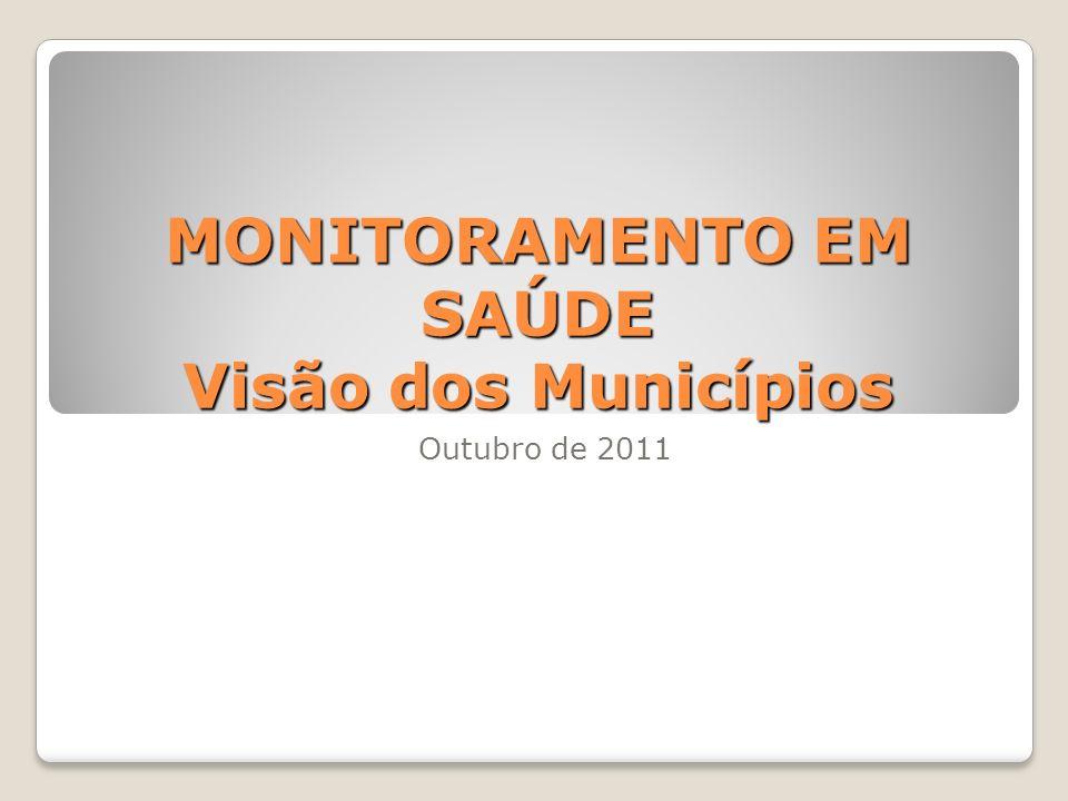MONITORAMENTO EM SAÚDE Visão dos Municípios Outubro de 2011