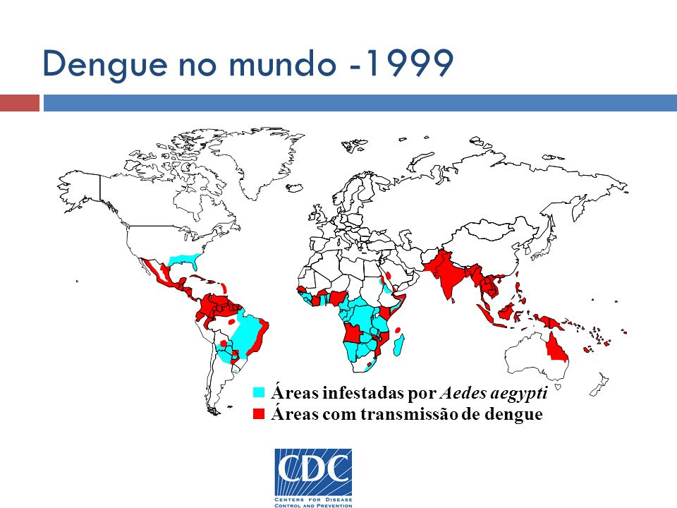 Dengue no mundo -1999 Áreas infestadas por Aedes aegypti Áreas com transmissão de dengue