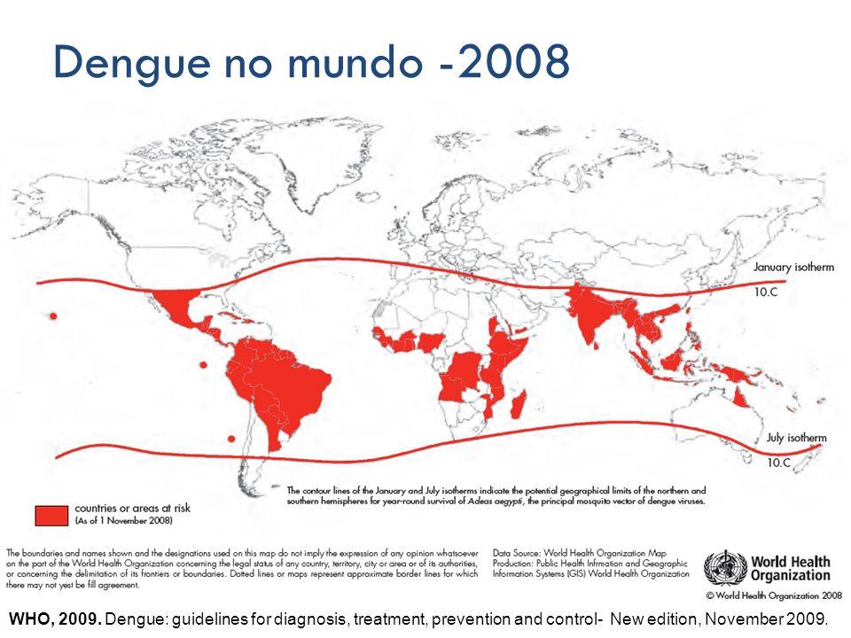 Dengue no mundo -2008 WHO, 2009. Dengue: guidelines for diagnosis, treatment, prevention and control- New edition, November 2009.