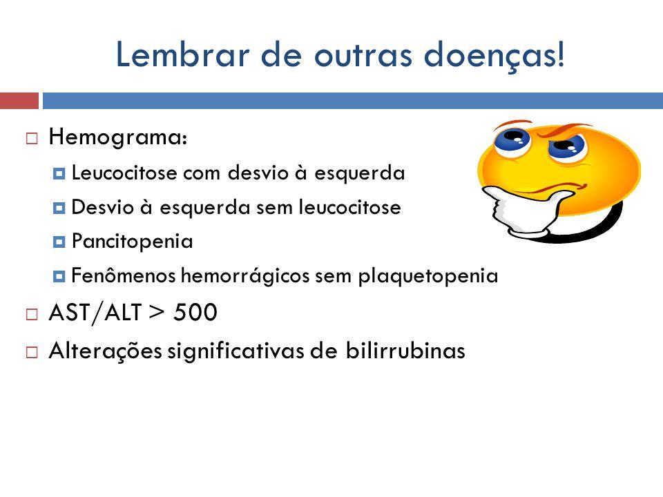 Lembrar de outras doenças! Hemograma: Leucocitose com desvio à esquerda Desvio à esquerda sem leucocitose Pancitopenia Fenômenos hemorrágicos sem plaq