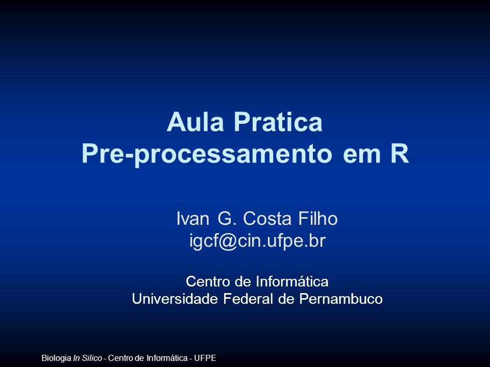 Biologia In Silico - Centro de Informática - UFPE Ivan G. Costa Filho igcf@cin.ufpe.br Centro de Informática Universidade Federal de Pernambuco Aula P