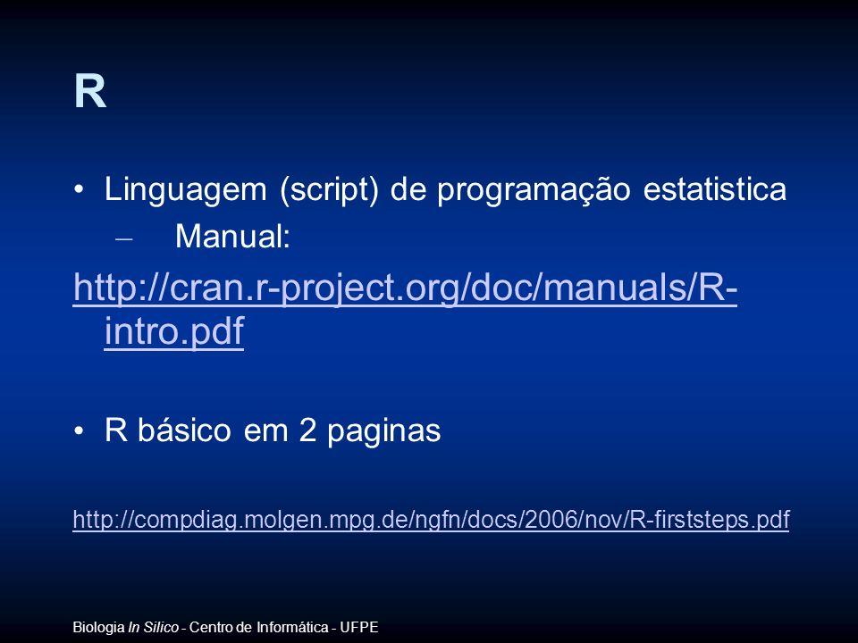 Biologia In Silico - Centro de Informática - UFPE R Linguagem (script) de programação estatistica – Manual: http://cran.r-project.org/doc/manuals/R- i