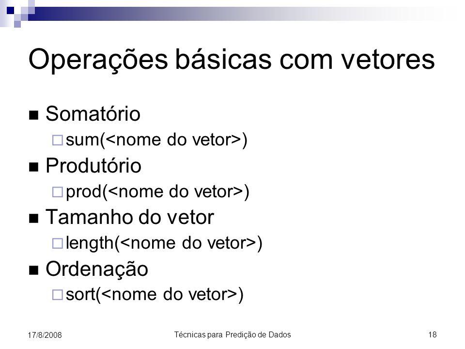 Técnicas para Predição de Dados 18 17/8/2008 Operações básicas com vetores Somatório sum( ) Produtório prod( ) Tamanho do vetor length( ) Ordenação sort( )