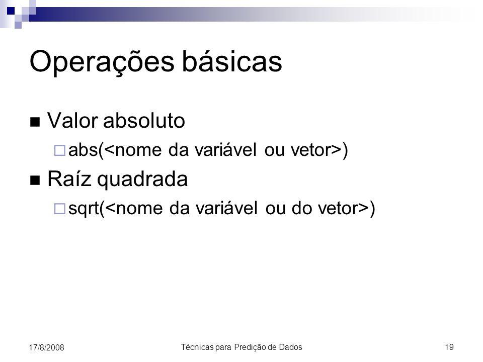 Técnicas para Predição de Dados 19 17/8/2008 Operações básicas Valor absoluto abs( ) Raíz quadrada sqrt( )