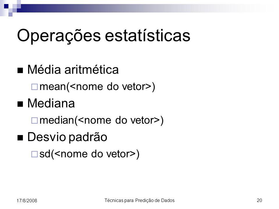 Técnicas para Predição de Dados 20 17/8/2008 Operações estatísticas Média aritmética mean( ) Mediana median( ) Desvio padrão sd( )