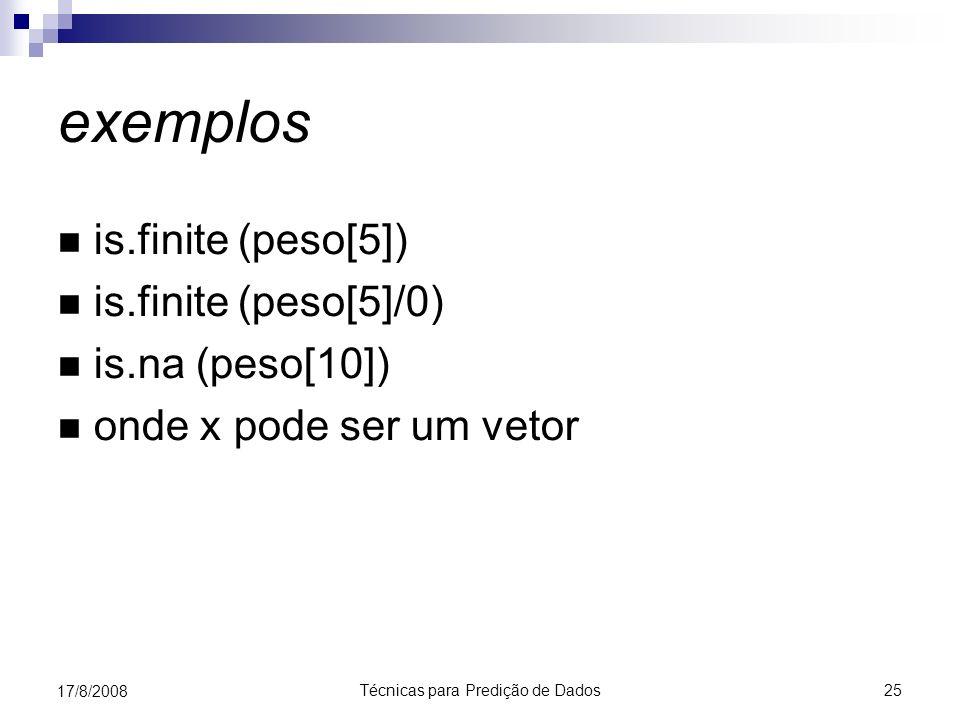 Técnicas para Predição de Dados 25 17/8/2008 exemplos is.finite (peso[5]) is.finite (peso[5]/0) is.na (peso[10]) onde x pode ser um vetor