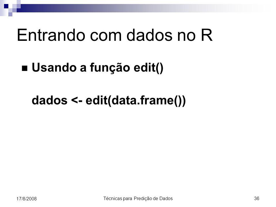 Técnicas para Predição de Dados 36 17/8/2008 Entrando com dados no R Usando a função edit() dados <- edit(data.frame())