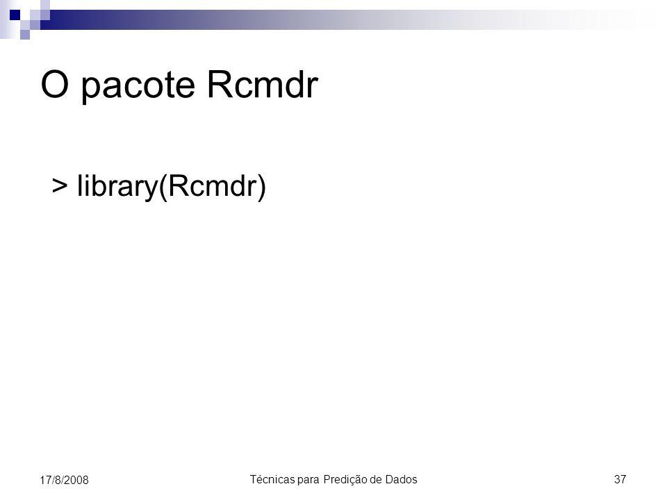 Técnicas para Predição de Dados 37 17/8/2008 O pacote Rcmdr > library(Rcmdr)