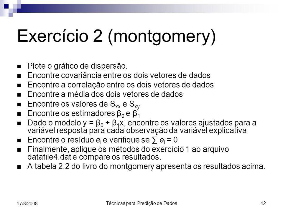 Técnicas para Predição de Dados 42 17/8/2008 Exercício 2 (montgomery) Plote o gráfico de dispersão.
