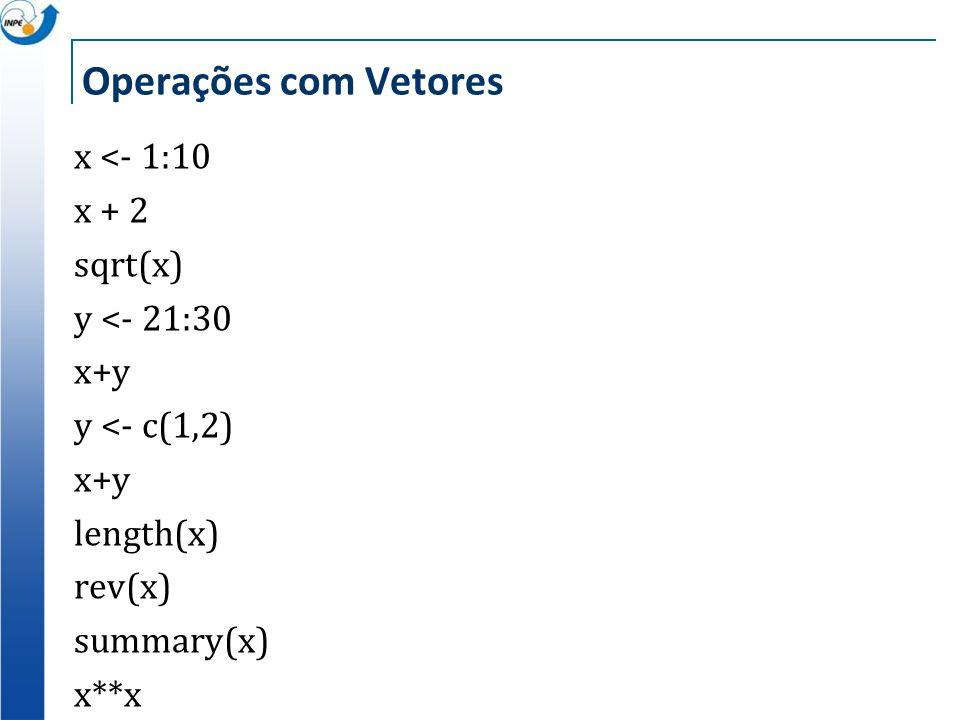 Operações com Vetores x <- 1:10 x + 2 sqrt(x) y <- 21:30 x+y y <- c(1,2) x+y length(x) rev(x) summary(x) x**x