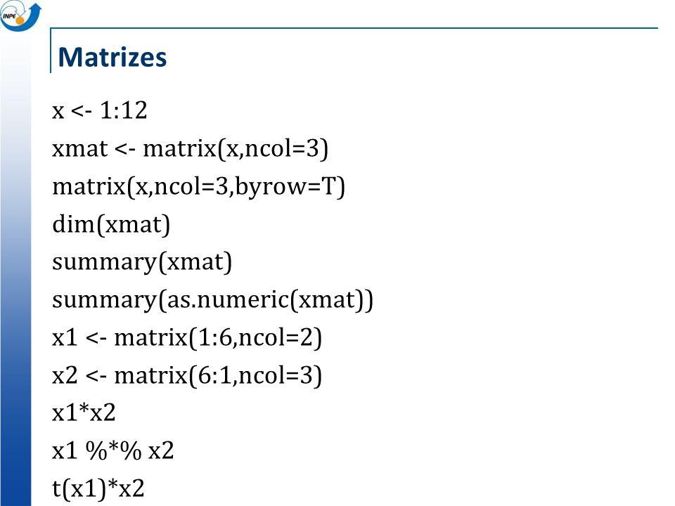 Matrizes x <- 1:12 xmat <- matrix(x,ncol=3) matrix(x,ncol=3,byrow=T) dim(xmat) summary(xmat) summary(as.numeric(xmat)) x1 <- matrix(1:6,ncol=2) x2 <-