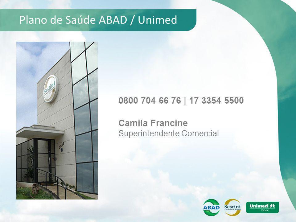 Plano de Saúde ABAD / Unimed 0800 704 66 76 | 17 3354 5500 Camila Francine Superintendente Comercial