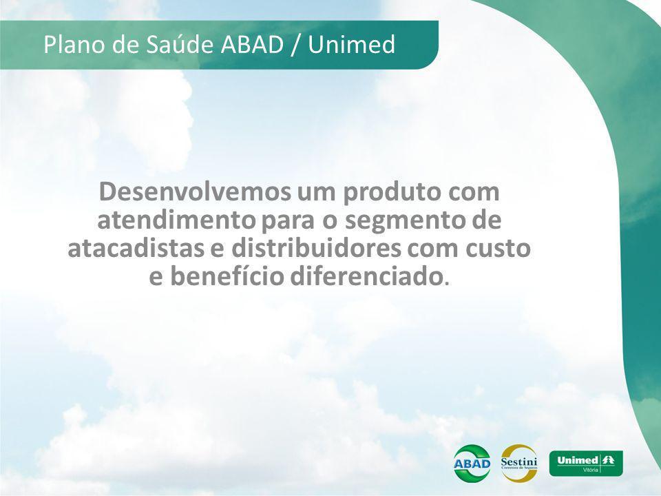 Plano de Saúde ABAD / Unimed Desenvolvemos um produto com atendimento para o segmento de atacadistas e distribuidores com custo e benefício diferencia