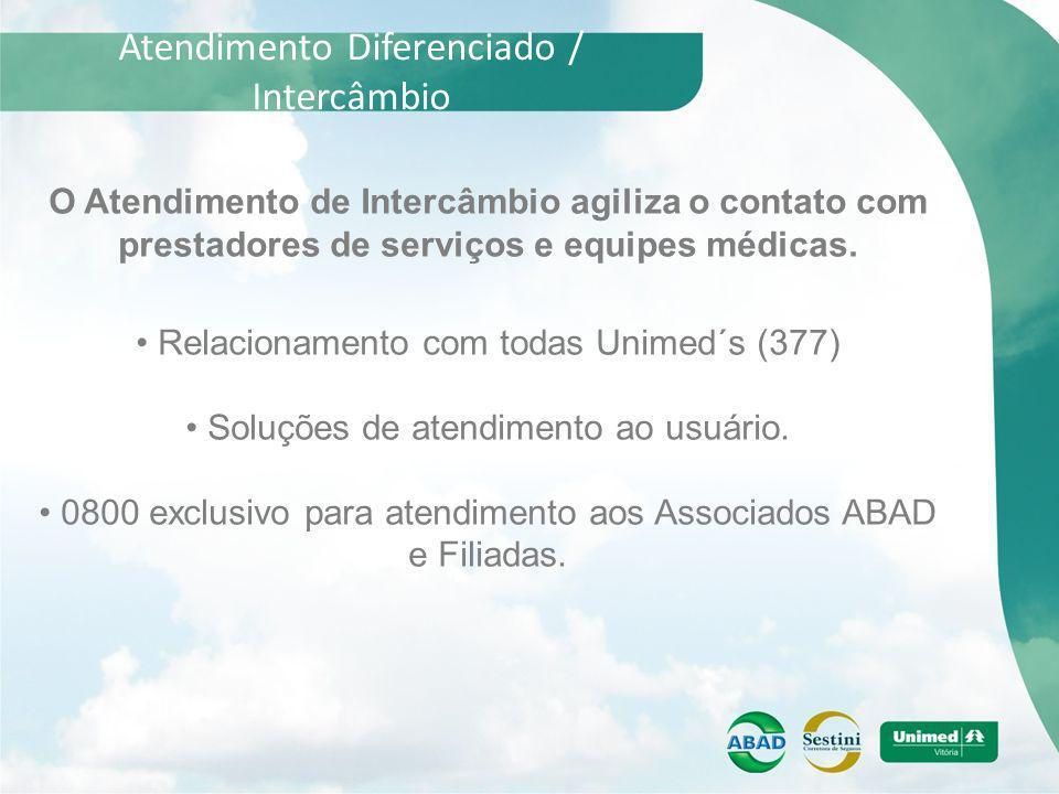 Atendimento Diferenciado / Intercâmbio O Atendimento de Intercâmbio agiliza o contato com prestadores de serviços e equipes médicas. Relacionamento co
