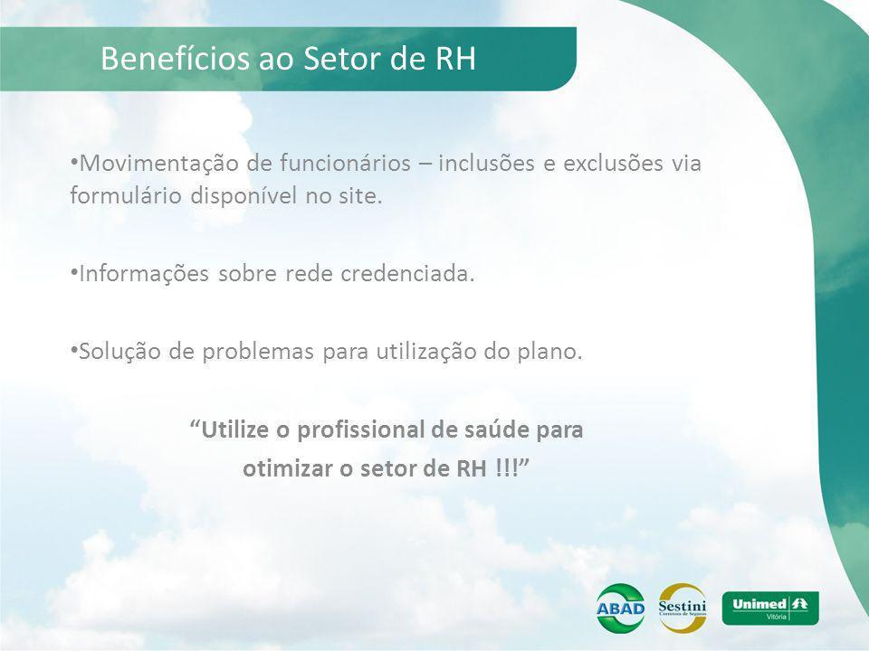 Benefícios ao Setor de RH Movimentação de funcionários – inclusões e exclusões via formulário disponível no site. Informações sobre rede credenciada.