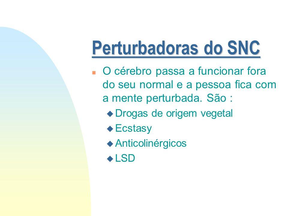 Estimulantes do SNC n Aumentam a atividade do cérebro e fazem com que a pessoa fique ligada, elétrica, sem sono. Ei- las: u Anfetaminas u Cocaína e de